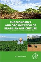 The Economics and Organization of Brazilian Agriculture Recent Evolution and Productivity Gains by Fabio (Associate professor, Agricultural Economics, University of Missouri, USA with joint appointment at Insper Insti Chaddad