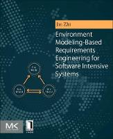 Environment Modeling-Based Requirements Engineering for Software Intensive Systems by Zhi (School of Electronics Engineering and Computer Science, Peking University, China) Jin