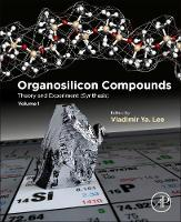 Organosilicon Compounds Theory and Experiment (Synthesis) by Vladimir Ya (University of Tsukuba, Tsukuba, Japan) Lee