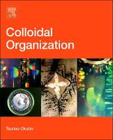 Colloidal Organization by Tsuneo (Institute for Colloidal Organization, Gifu University, Kyoto, Japan) Okubo
