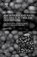 Amorphous and Nano Alloys Electroless Depositions Technology, Composition, Structure and Theory by Bangwei (Professor, College of Physics, Hunan University, Changsha, China) Zhang