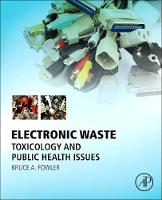 Electronic Waste Toxicology and Public Health Issues by Bruce A. (Private Consulting Toxicologist, Adjunct Professor, Emory University, Rollins School of Public Health, and Pr Fowler