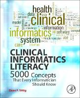 Clinical Informatics Literacy 5000 Concepts That Every Informatician Should Know by Dean F. (PhD - Professor, School of Biomedical Informatics, University of Texas, Health Sciences Center, Houston, TX, U Sittig