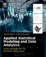 Applied Statistical Modeling and Data Analytics A Practical Guide for the Petroleum Geosciences by Srikanta (Institute Fellow and Chief Scientist (Energy), Battelle Memorial Institute, Ohio, USA) Mishra, Akhil (Un Datta-Gupta