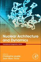 Nuclear Architecture and Dynamics by Christophe (Research Scientist, National Center for Scientific Research (CNRS), Principal Investigator, National Museu Lavelle