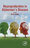 Neuroprotection in Alzheimer's Disease by Illana (Department of Human Molecular Genetics and Biochemistry, Tel Aviv University, Israel) Gozes