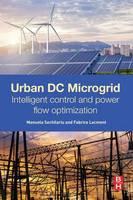 Urban DC Microgrid Intelligent Control and Power Flow Optimization by Manuela (Sorbonne Universites - Universite de Technologie de Compiegne, France) Sechilariu, Fabrice (Sorbonne Universi Locment