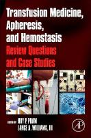 Transfusion Medicine, Apheresis, and Hemostasis Review Questions and Case Studies by Huy P. (MD, MPH, Department of Pathology, University of Alabama at Birmingham, AL, USA) Pham, Lance A. (MD, Departmen Williams