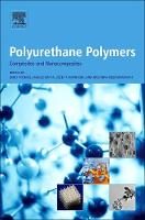 Polyurethane Polymers: Composites and Nanocomposites by Thomas, A. Datta, B. Jozef