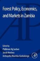 Forest Policy, Economics, and Markets in Zambia by Philimon Ng'Andwe, Professor Jacob Mwitwa, Dr. Ambayeba Muimba-Kankolongo