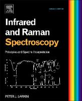 Infrared and Raman Spectroscopy Principles and Spectral Interpretation by Peter (Spectroscopy and Materials Characterization, Cytec Industries, Stamford, CT, USA) Larkin