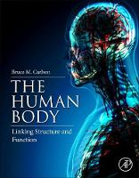 The Human Body Linking Structure and Function by Bruce A. (Professor Emeritus of Anatomy, Department of Cell and Developmental Biology, University of Michigan Medical  Carlson
