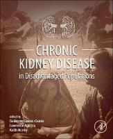 Chronic Kidney Disease in Disadvantaged Populations by Guillermo (MD, FACP, FASN, Professor of Nephrology and Program Director of the Nephology Postgraduate Program, U Garcia-Garcia