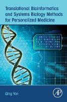Translational Bioinformatics and Systems Biology Methods for Personalized Medicine by Qing (Chief Scientist, PharmTao, Santa Clara, CA, USA; Adjunct Associate Professor, University of Maryland University Coll Yan