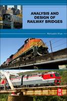 Analysis and Design of Railway Bridges by Mohiuddin Ali (Adjunct Faculty Member, Temple University, Philadelphia, PA, USA) Khan