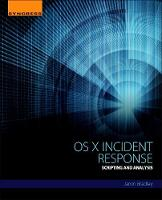 OS X Incident Response Scripting and Analysis by Jaron (Senior Intrusion Analyst, CrowdStrike) Bradley