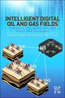 Intelligent Digital Oil and Gas Fields Concepts, Collaboration, and Right-Time Decisions by Gustavo (Sr. Reservoir Engineer at BP America, Houston, TX USA) Carvajal, Marko (Petroleum Engineering Specialist, Saud Maucec