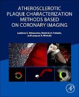 Atherosclerotic Plaque Characterization Methods Based on Coronary Imaging by Lambros S. Athanasiou, Dimitrios I. Fotiadis, Lampros K. Michalis