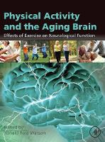 Physical Activity and the Aging Brain Effects of Exercise on Neurological Function by Ronald Ross (University of Arizona, Mel and Enid Zuckerman College of Public Health, and School of Medicine, Arizona He Watson
