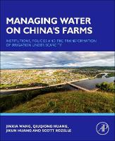 Managing Water on China's Farms Institutions, Policies and the Transformation of Irrigation under Scarcity by Jinxia (Center for Chinese Agricultural Policy, Chinese Academy of Sciences, China) Wang, Qiuqiong (University of Arkans Huang