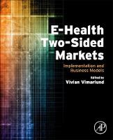 E-Health Two-Sided Markets Implementation and Business Models by Vivian (Professor, Health Informatics, Jonkoping International Business School and Professor, Informatics, Linkoping Vimarlund