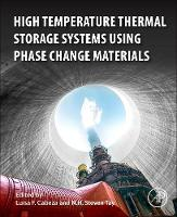 High Temperature Thermal Storage Systems Using Phase Change Materials by Luisa F. (Full Professor, University of Lleida, Spain) Cabeza