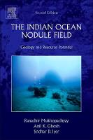The Indian Ocean Nodule Field Geology and Resource Potential by Ranadhir (Chief Scientists, CSIR, National Institute of Oceanography, Goa, India) Mukhopadhyay, Anil Kumar (Department o Ghosh