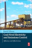Coal-Fired Electricity and Emissions Control Efficiency and Effectiveness by David A. (Retired as Chief Fuels and Combustion Engineer for Foster Wheeler. Foster Wheeler, New Jersey, United States Tillman