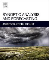 Synoptic Analysis and Forecasting An Introductory Toolkit by Shawn (Embry-Riddle Aeronautical University, Daytona Beach, FL, USA) Milrad