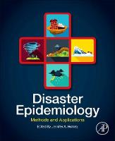 Disaster Epidemiology Methods and Applications by Jennifer A. (Associate Professor, Epidemiology and Biostatistics, Texas A&M Health Science Center School of Public Heal Horney