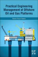 Practical Engineering Management of Offshore Oil and Gas Platforms by Naeim Nouri (Project Engineering Manager, SLT Engineering) Samie