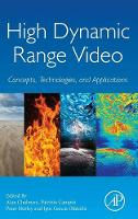 High Dynamic Range Video Concepts, Technologies and Applications by Alan Chalmers