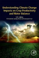 Understanding Climate Change Impacts on Crop Productivity and Water Balance by S. K. (Senior Soil Physicist, Emeritus Scientist (2011-), Adjunct Professor (2013-), Department of Soil Science, Punjab Jalota