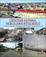 Creating Katrina, Rebuilding Resilience Lessons from New Orleans on Vulnerability and Resiliency by Michael J. (Professor of Social Work, West Virginia University) Zakour