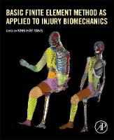 Basic Finite Element Method as Applied to Injury Biomechanics by King-Hay (Professor, Wayne State University, Michigan, USA) Yang