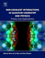 Non-covalent Interactions in Quantum Chemistry and Physics Theory and Applications by Alberto (University of British Columbia, Okanagan, Canada) Otero de la Roza