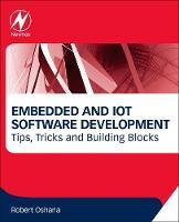Embedded and Iot Software Development: Tips, Tricks and Building Blocks by Robert Oshana, German Rivera
