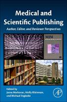Medical and Scientific Publishing Author, Editor, and Reviewer Perspectives by Jasna (Senior Director, Learning Design and Publishing, University of Michigan Medical School, Ann Arbor, MI, USA) Markovac
