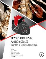New Approaches to Aortic Diseases from Valve to Abdominal Bifurcation by Ion C. (Professor of Cardiology, Carol Davila University of Medicine and Pharmacy and Titu Maiorescu University Facult Tintoiu