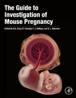 The Guide to Investigation of Mouse Pregnancy by B. Anne (Dept. of Biomedical and Molecular Sciences, School of Medicine, Queen's University, ON, Canada) Croy