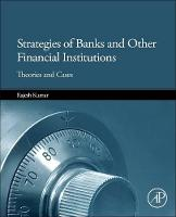 Strategies of Banks and Other Financial Institutions Theories and Cases by Rajesh (Institute of Management Technology FZ-LLZ, Dubai, UAE) Kumar