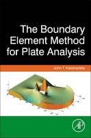 The Boundary Element Method for Plate Analysis by John T. (Professor of Structural Analysis, Department of Civil Engineering, National Technical University of Athe Katsikadelis