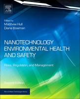 Nanotechnology Environmental Health and Safety Risks, Regulation, and Management by Matthew (President and Owner, NanoSafe, Inc.) Hull