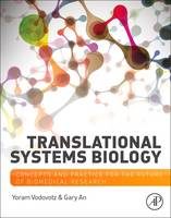 Translational Systems Biology Concepts and Practice for the Future of Biomedical Research by Yoram (University of Pittsburgh, Pittsburgh, PA, USA) Vodovotz, Gary (University of Chicago, Chicago, IL, USA) An