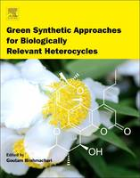 Green Synthetic Approaches for Biologically Relevant Heterocycles by Goutam (Full Professor of Organic Chemistry, Department of Chemistry, Visva-Bharati (a Central University), Santin Brahmachari