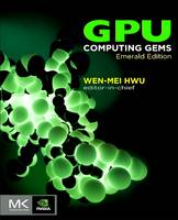 GPU Computing Gems Emerald Edition by Wen-mei W. (CTO, MulticoreWare and professor specializing in compiler design, computer architecture, microarchitecture, an Hwu