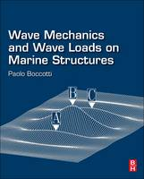 Wave Mechanics and Wave Loads on Marine Structures by Paolo (Professor of Ocean Engineering, Mediterranean University of Reggio Calabria, Italy and Founder of the Natural  Boccotti