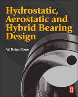 Hydrostatic, Aerostatic and Hybrid Bearing Design by W. Brian (Advanced Manufacturing Technology and Tribology Research Laboratory (AMTTREL) at Liverpool John Moores Universi Rowe