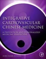 Integrative Cardiovascular Chinese Medicine A Prevention and Personalized Medicine Perspective by Anika Niambi (Director, CEU Instructor, Niambi Wellness Institute, LLC, Nanjing University of Chinese Medicine) Al-Shura