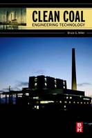 Clean Coal Engineering Technology by Bruce G. (Associate Director, The Energy Institute, The Pennsylvania State University, University Park, PA, USA) Miller